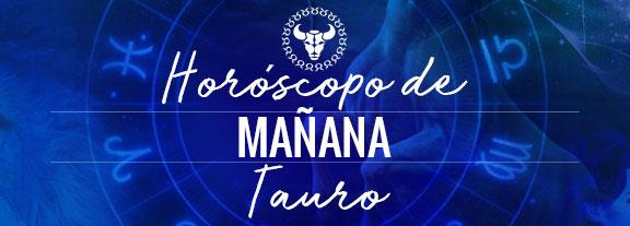 Horóscopo de Tauro Mañana